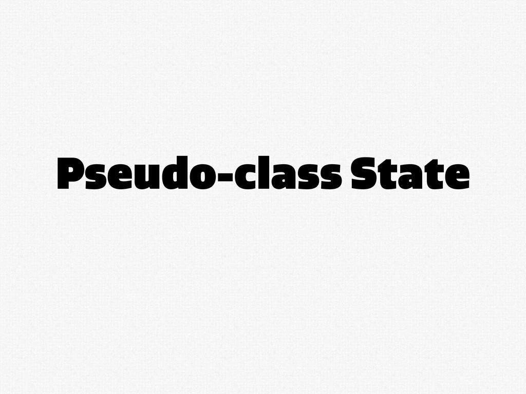 Pseudo-class State