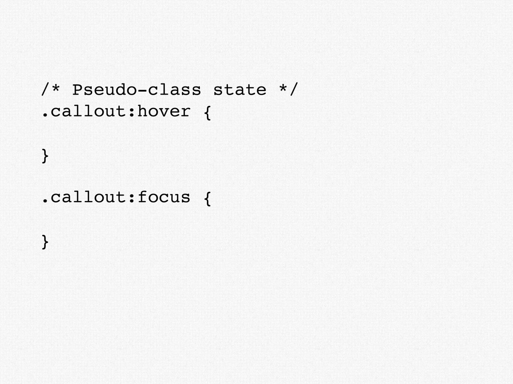 /* Pseudo-class state */ .callout:hover { } .ca...