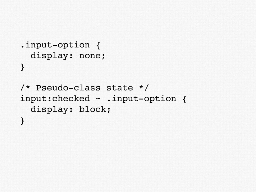 .input-option { display: none; } /* Pseudo-clas...