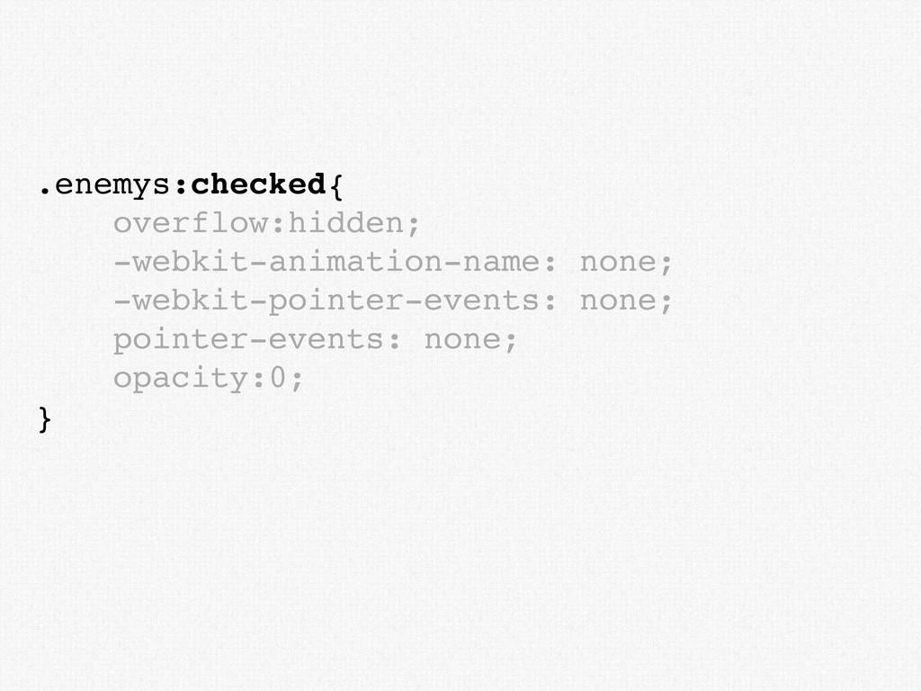 .enemys:checked{ overflow:hidden; -webkit-anima...