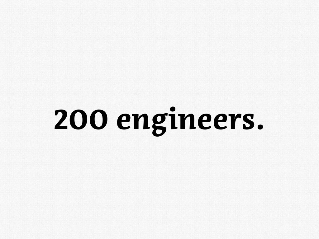200 engineers.