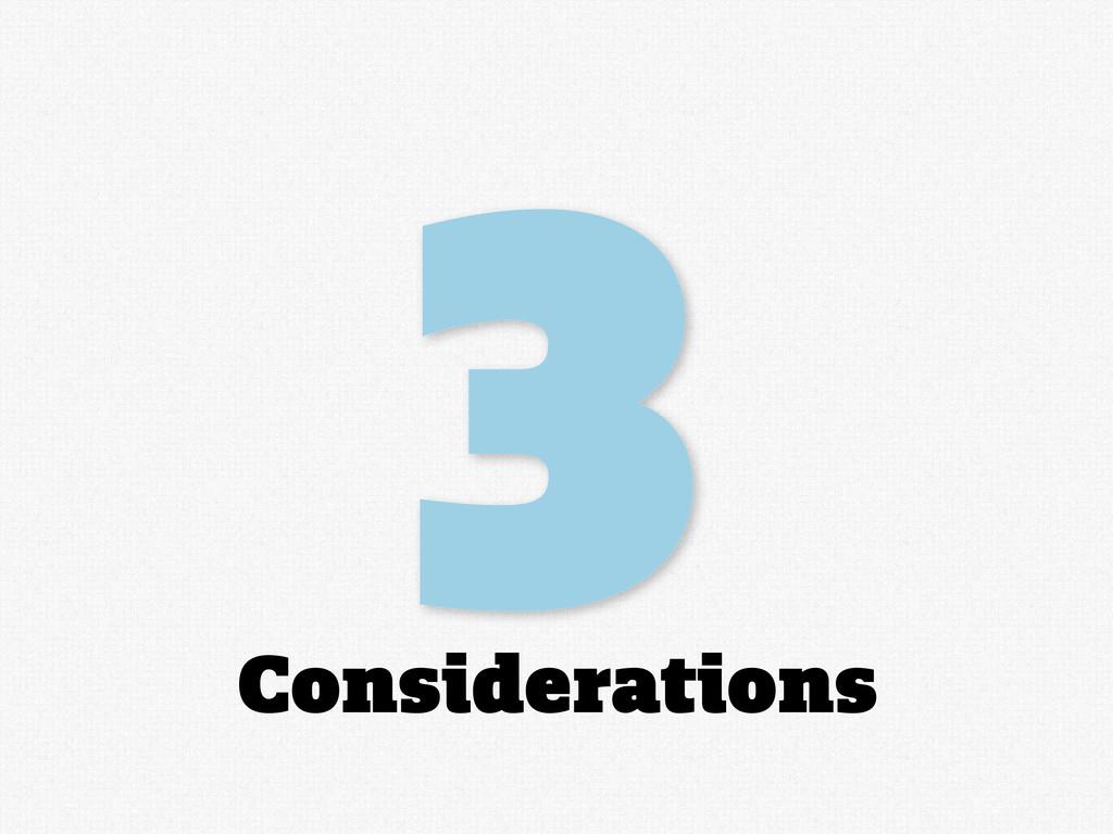 3 Considerations