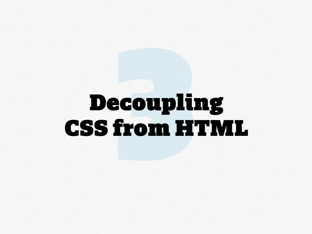 3 Decoupling CSS from HTML