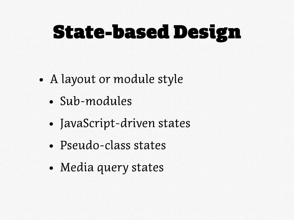 State-based Design • A layout or module style •...