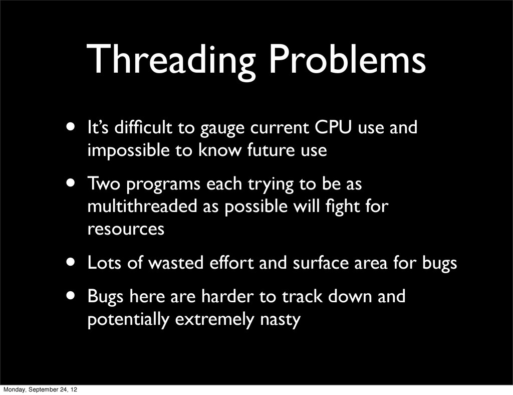 Threading Problems • It's difficult to gauge cur...