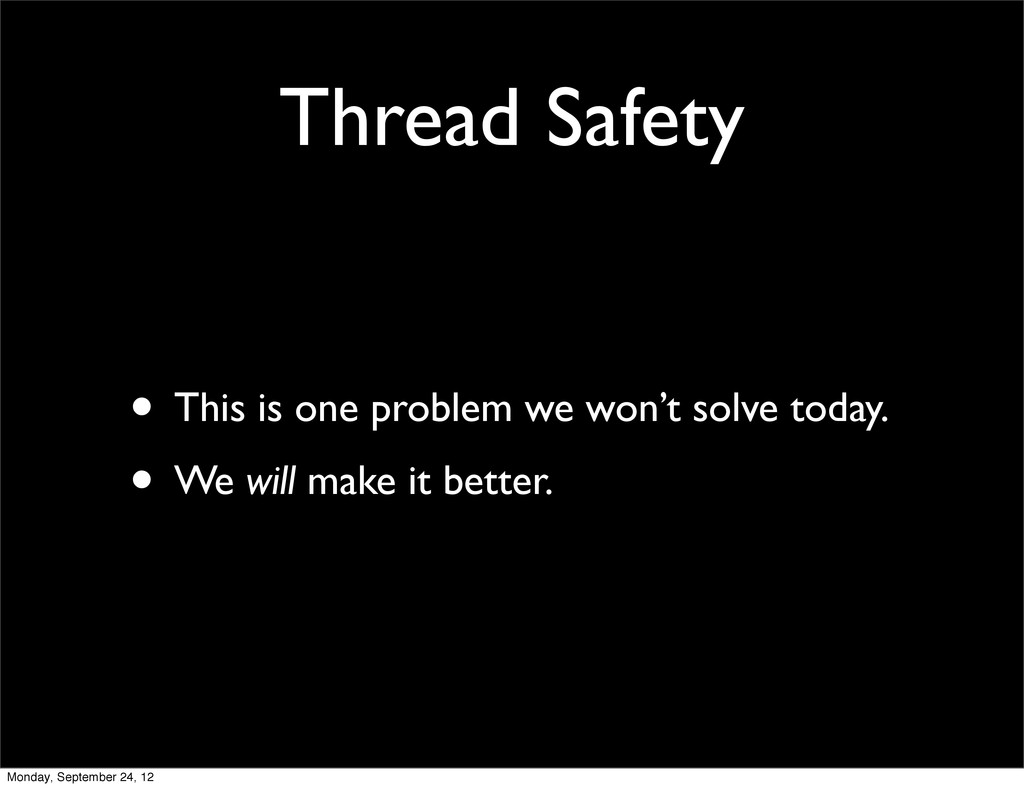 Thread Safety • This is one problem we won't so...