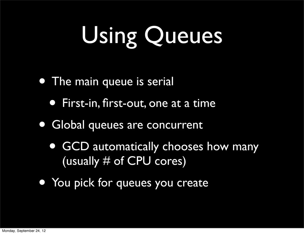 Using Queues • The main queue is serial • First...