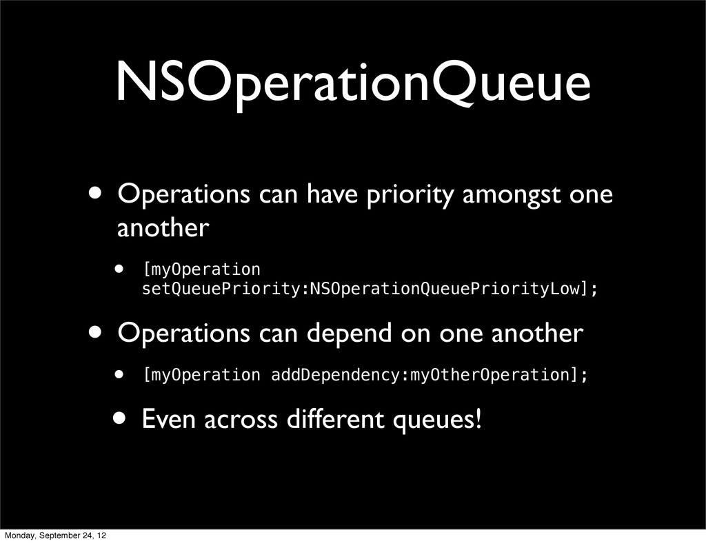 NSOperationQueue • Operations can have priority...