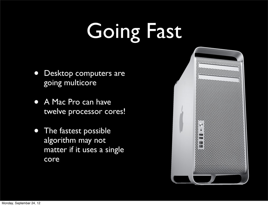 Going Fast • Desktop computers are going multic...