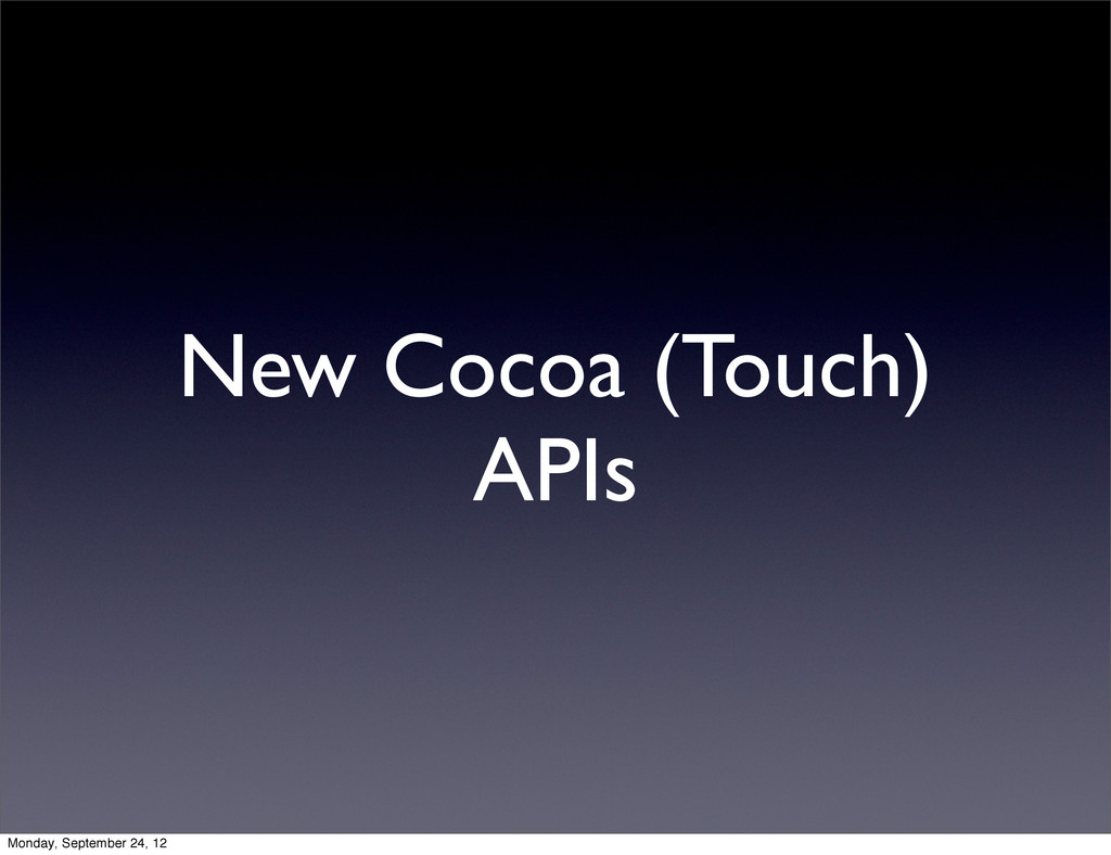 New Cocoa (Touch) APIs Monday, September 24, 12