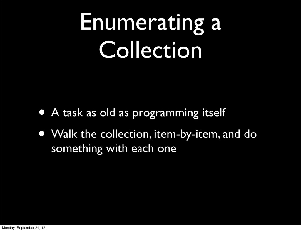 Enumerating a Collection • A task as old as pro...