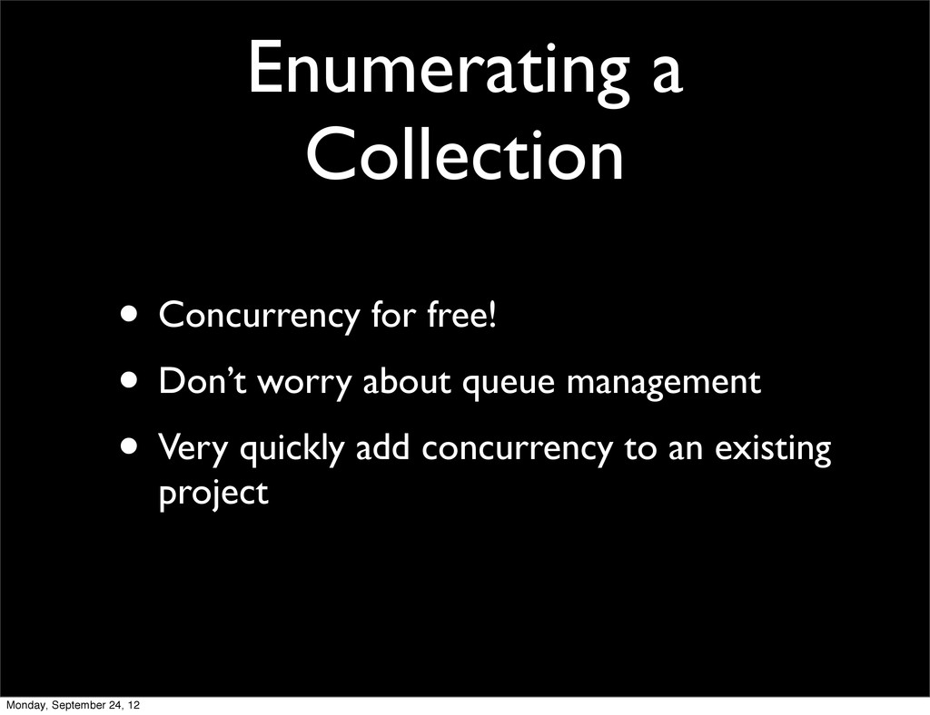 Enumerating a Collection • Concurrency for free...