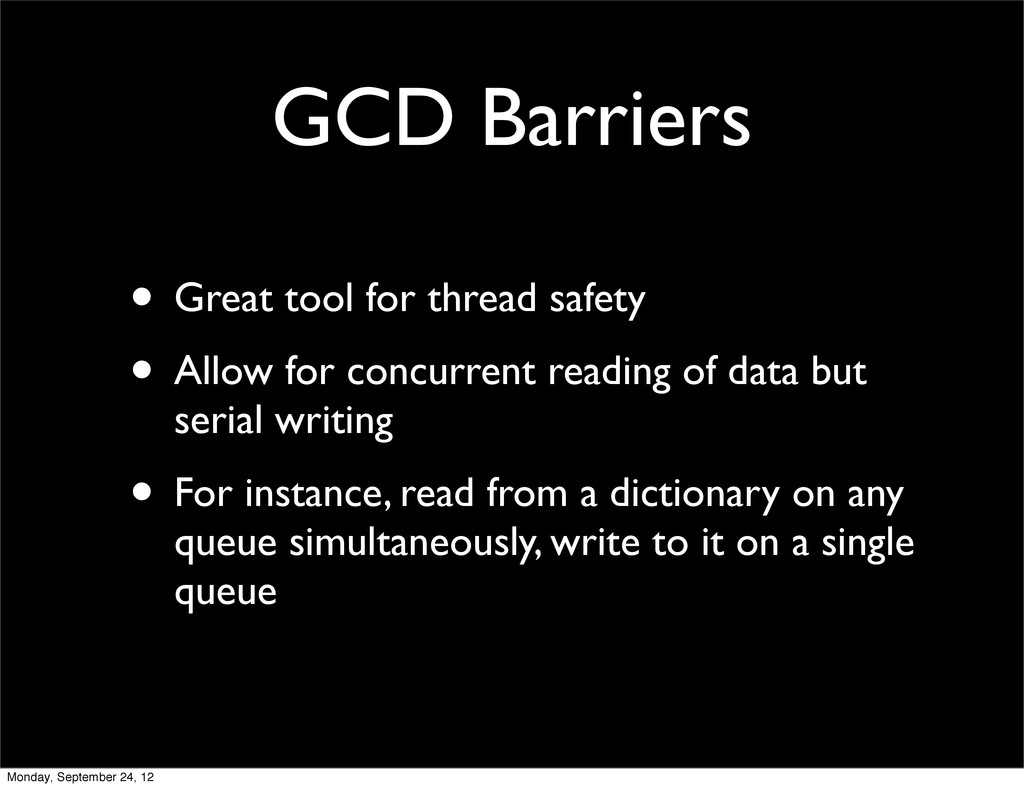 GCD Barriers • Great tool for thread safety • A...