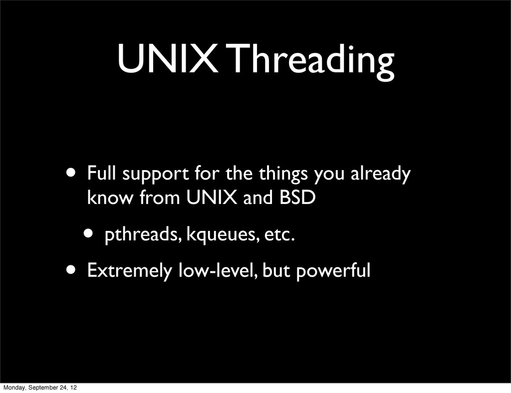 UNIX Threading • Full support for the things yo...