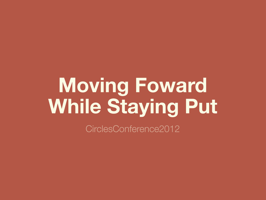 Moving Foward While Staying Put CirclesConferen...