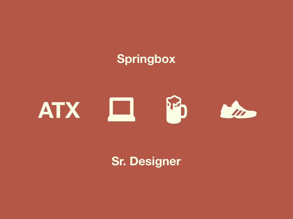 Springbox Sr. Designer  ATX