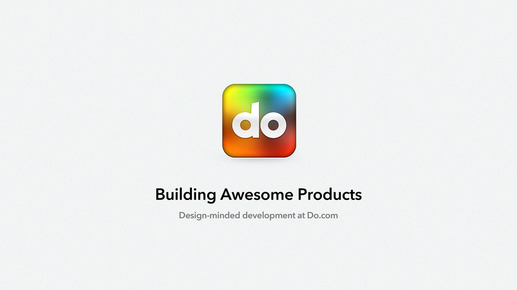 Building Awesome Products Design-minded develop...