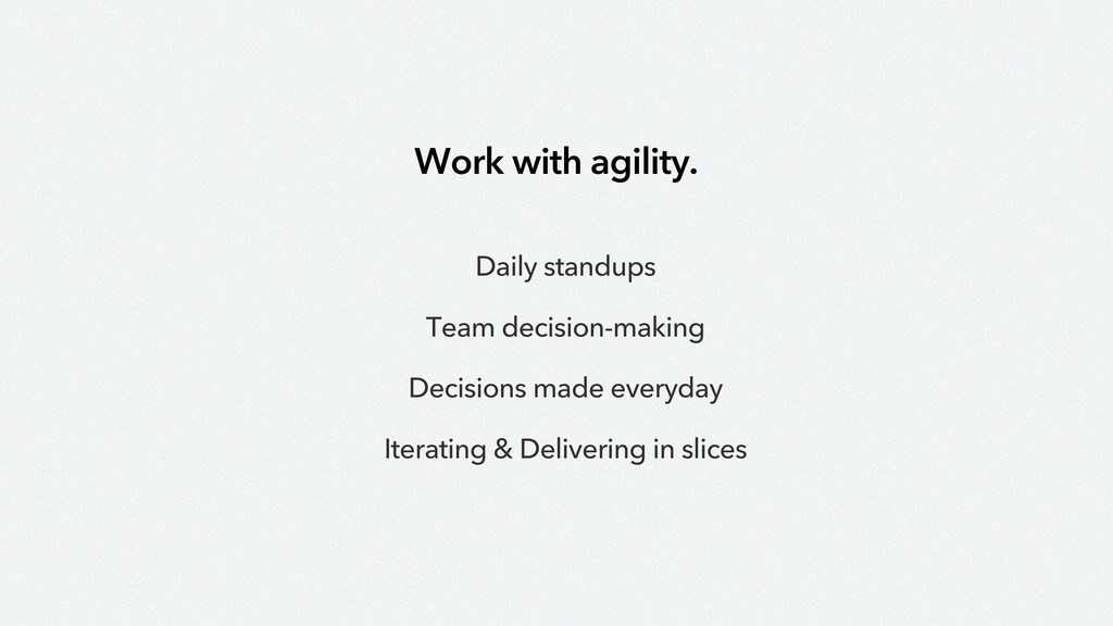 Work with agility. Daily standups Team decision...