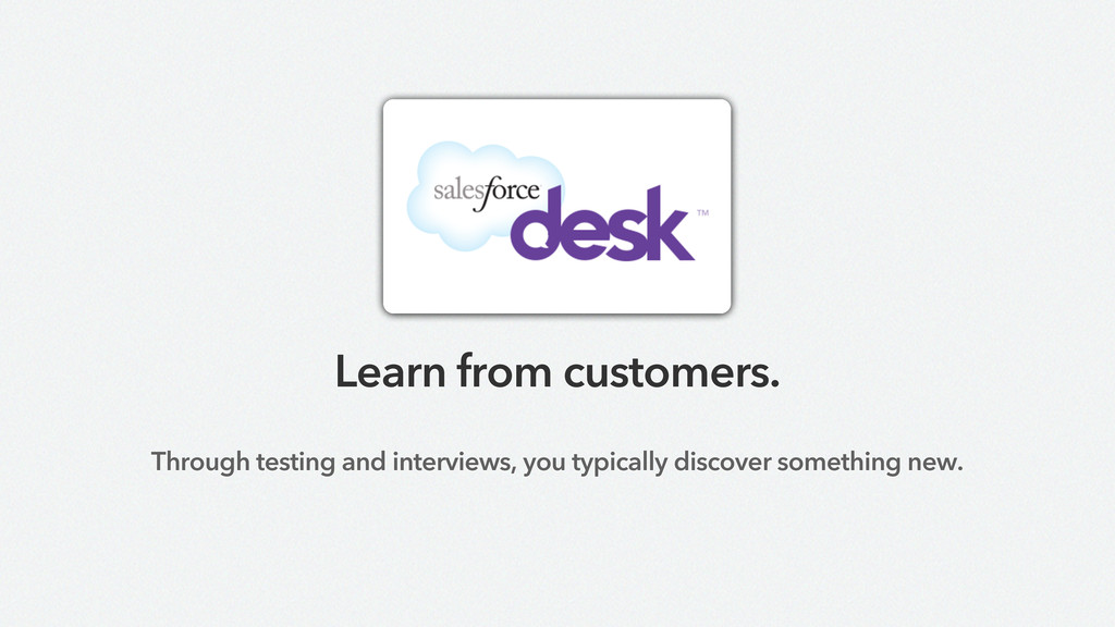 Learn from customers. Through testing and inter...