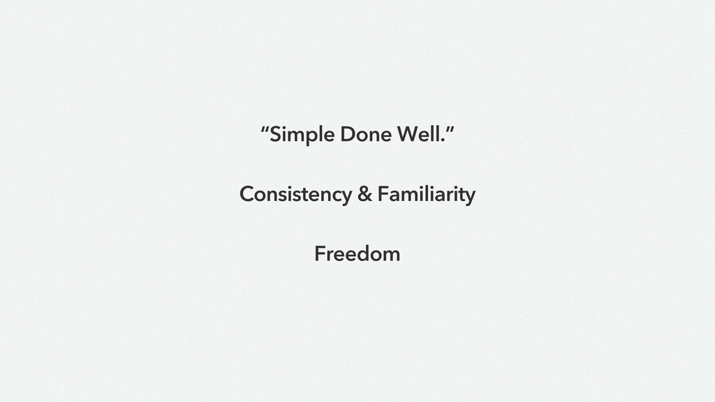 """Simple Done Well."" Consistency & Familiarity F..."