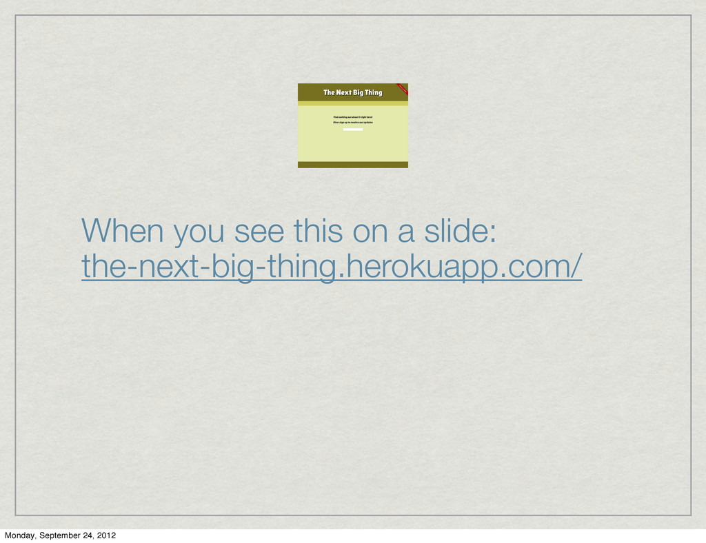 When you see this on a slide: the-next-big-thin...