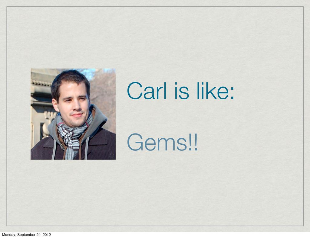 Carl is like: Gems!! Monday, September 24, 2012