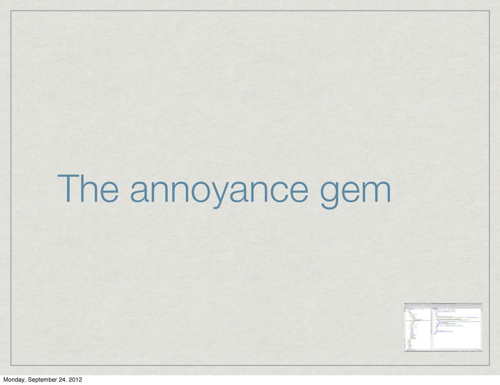 The annoyance gem Monday, September 24, 2012