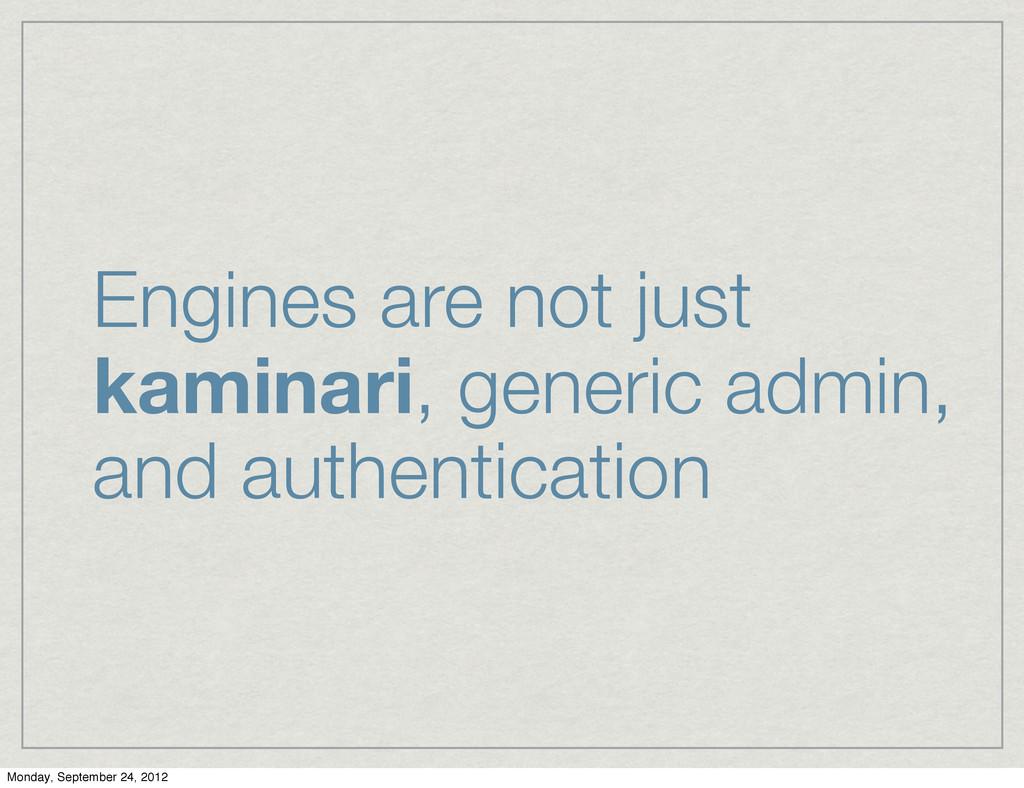 Engines are not just kaminari, generic admin, a...