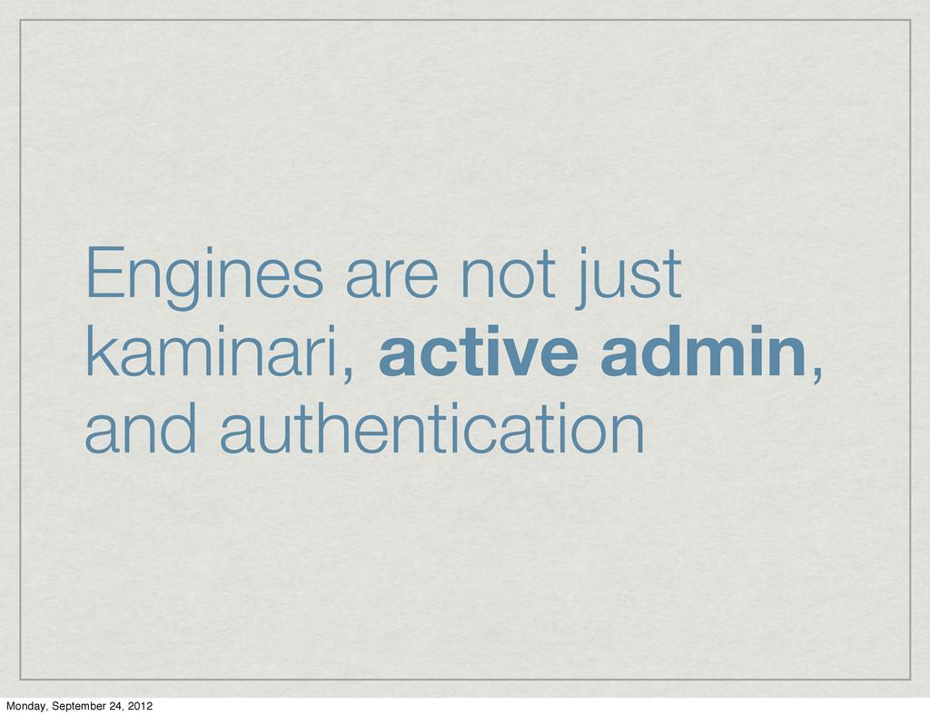 Engines are not just kaminari, active admin, an...