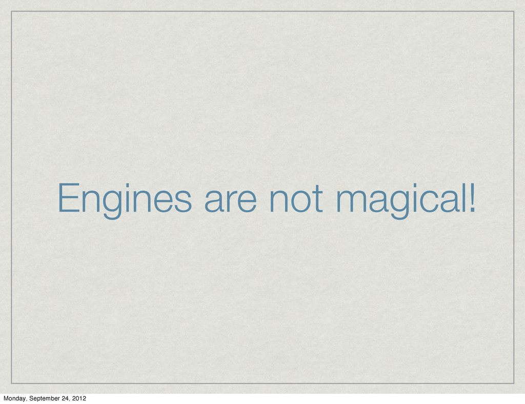 Engines are not magical! Monday, September 24, ...