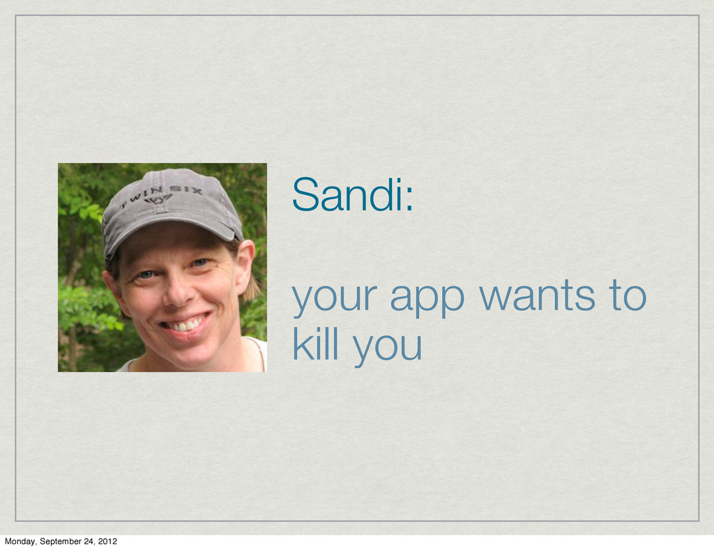 Sandi: your app wants to kill you Monday, Septe...