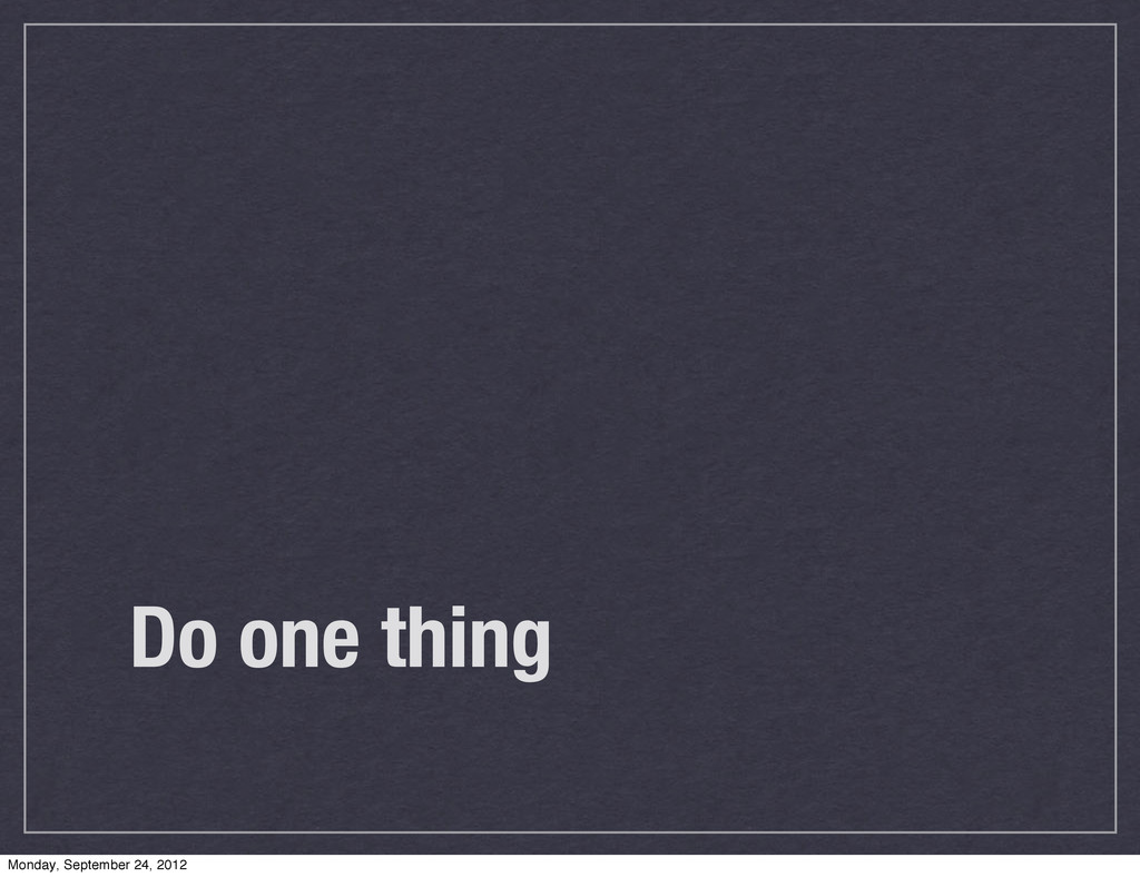 Do one thing Monday, September 24, 2012
