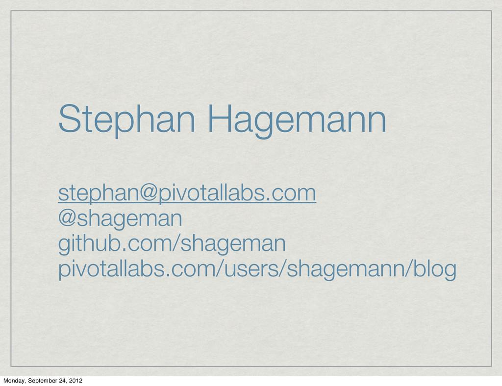 Stephan Hagemann stephan@pivotallabs.com @shage...