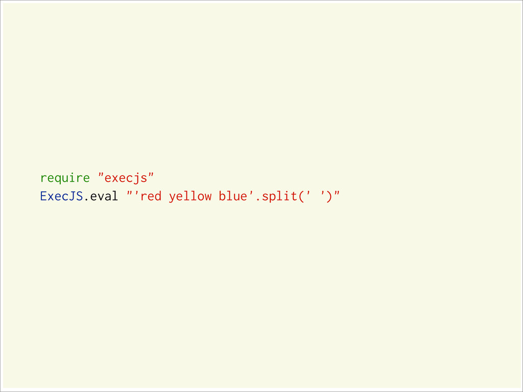 "require ""execjs"" ExecJS.eval ""'red yellow blue'..."