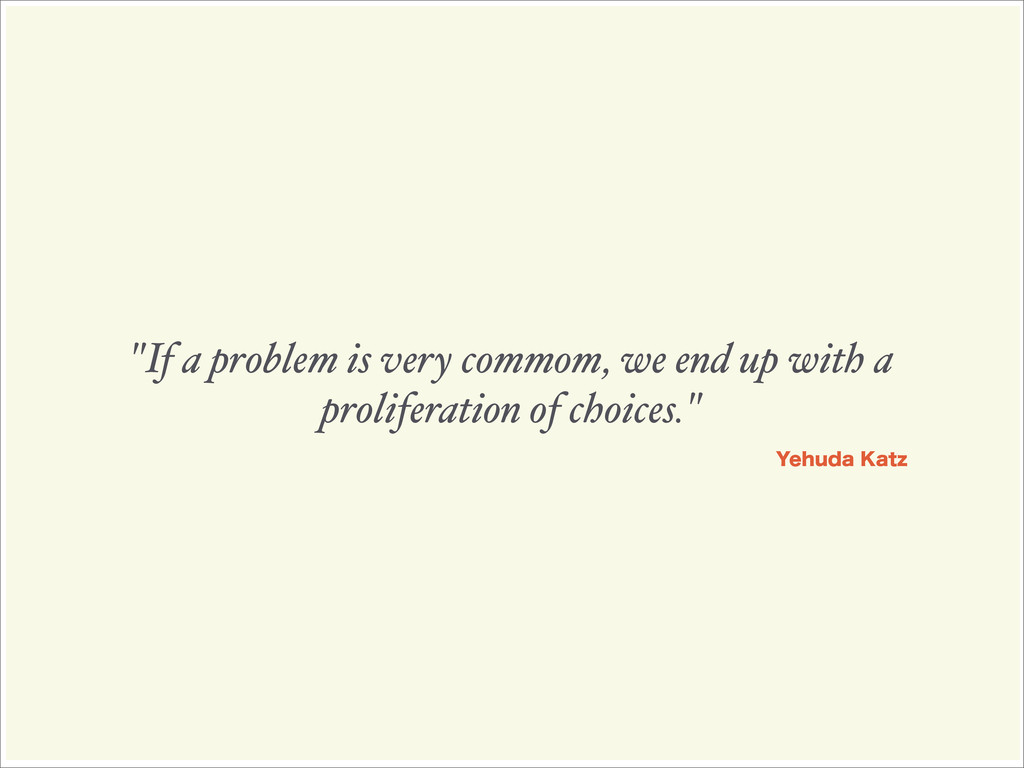 """If a problem is very commom, we end up with a ..."