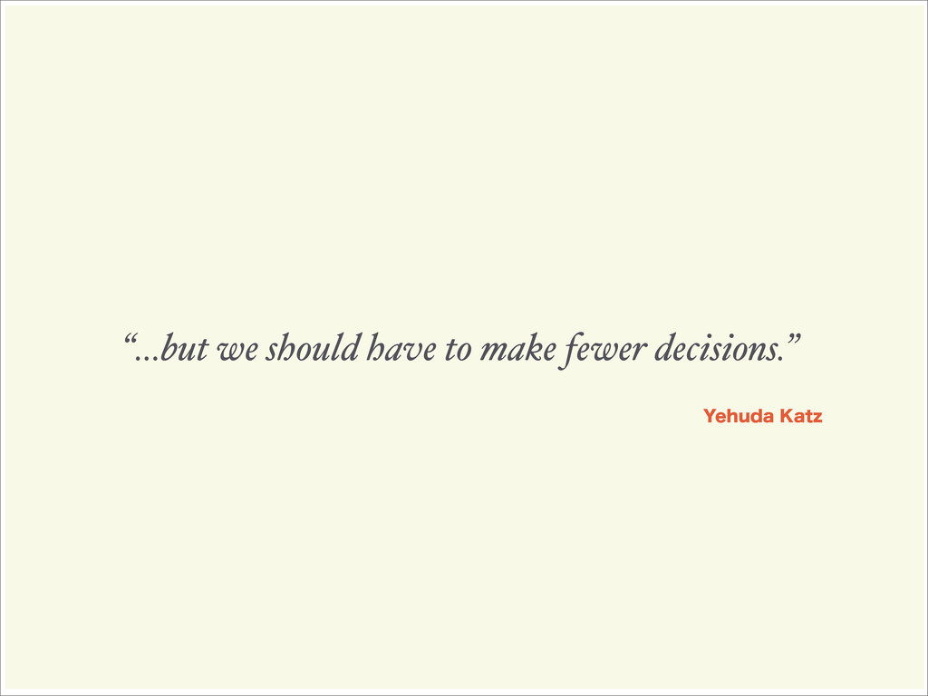 """...but we should have to make fewer decisions...."