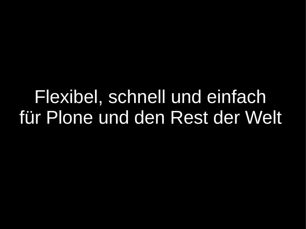 Flexibel, schnell und einfach für Plone und den...