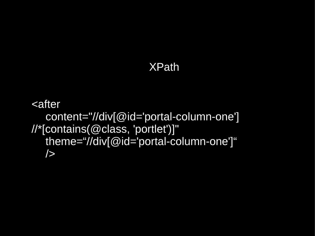 "XPath <after content=""//div[@id='portal-column-..."