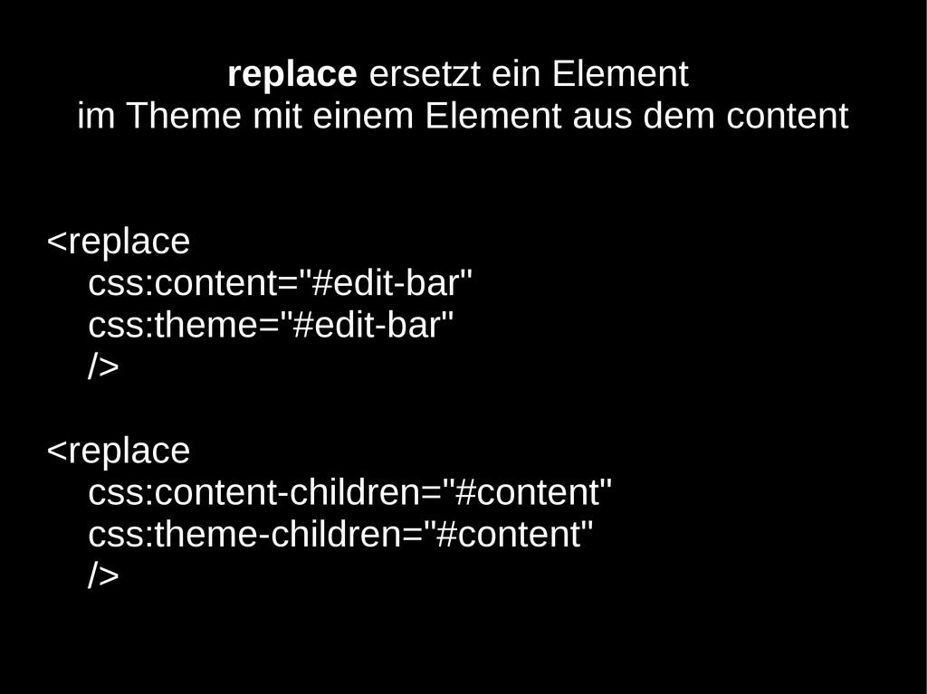 replace ersetzt ein Element im Theme mit einem ...