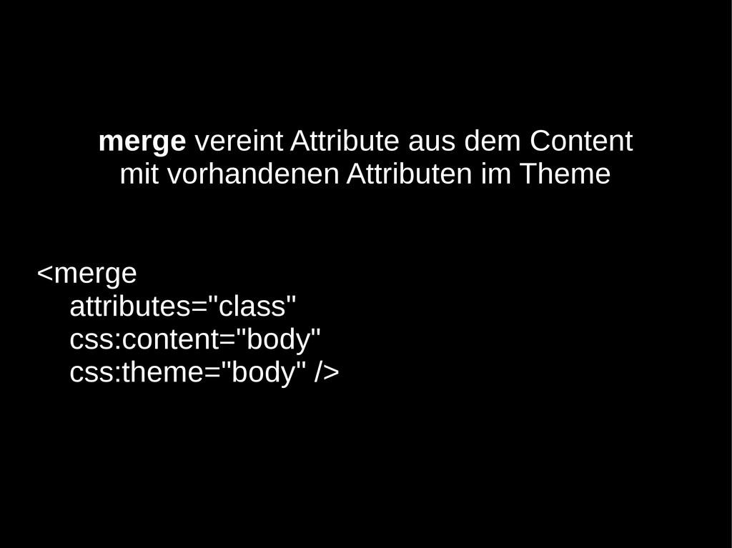 merge vereint Attribute aus dem Content mit vor...
