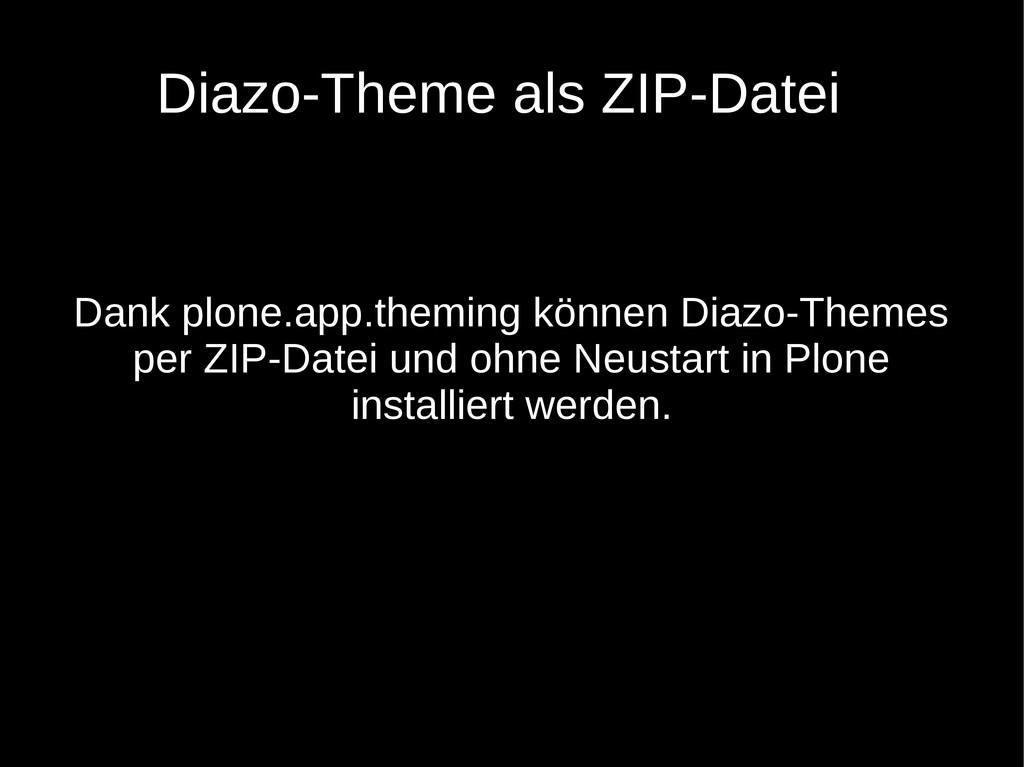 Dank plone.app.theming können Diazo-Themes per ...