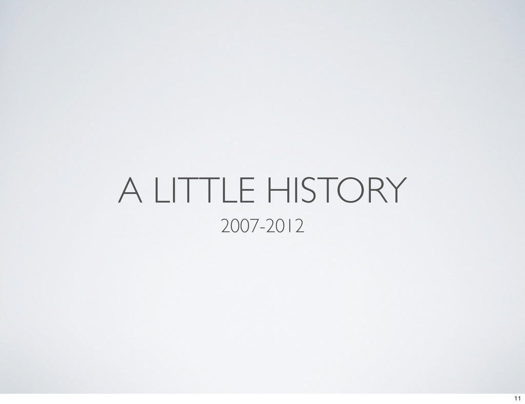 A LITTLE HISTORY 2007-2012 11