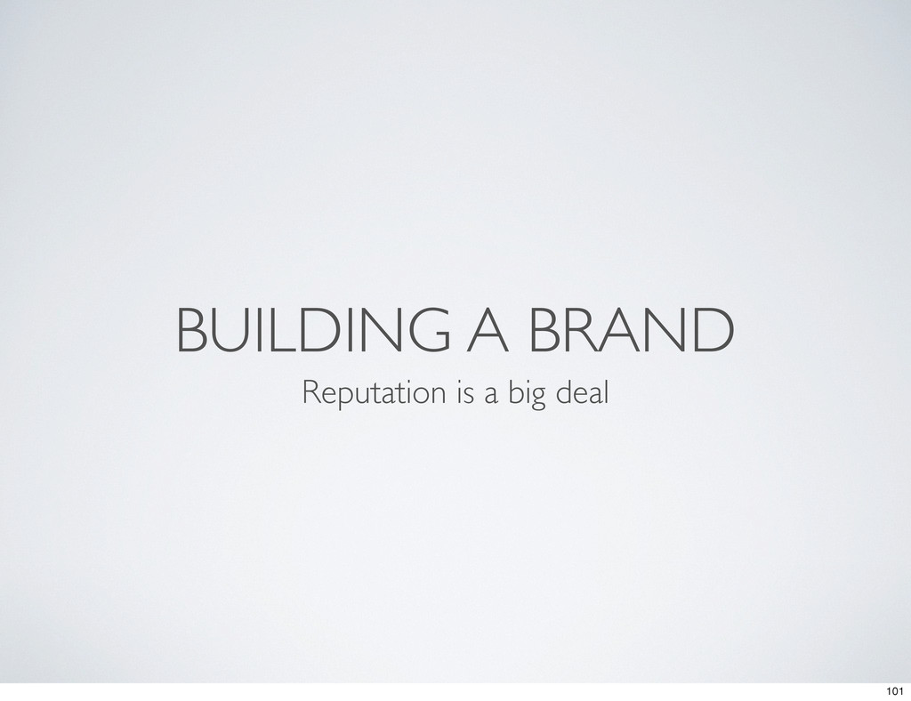 BUILDING A BRAND Reputation is a big deal 101