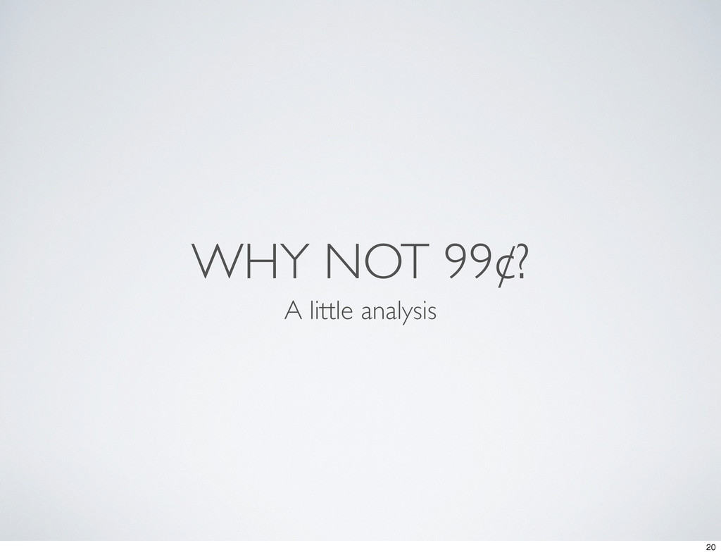 WHY NOT 99¢? A little analysis 20