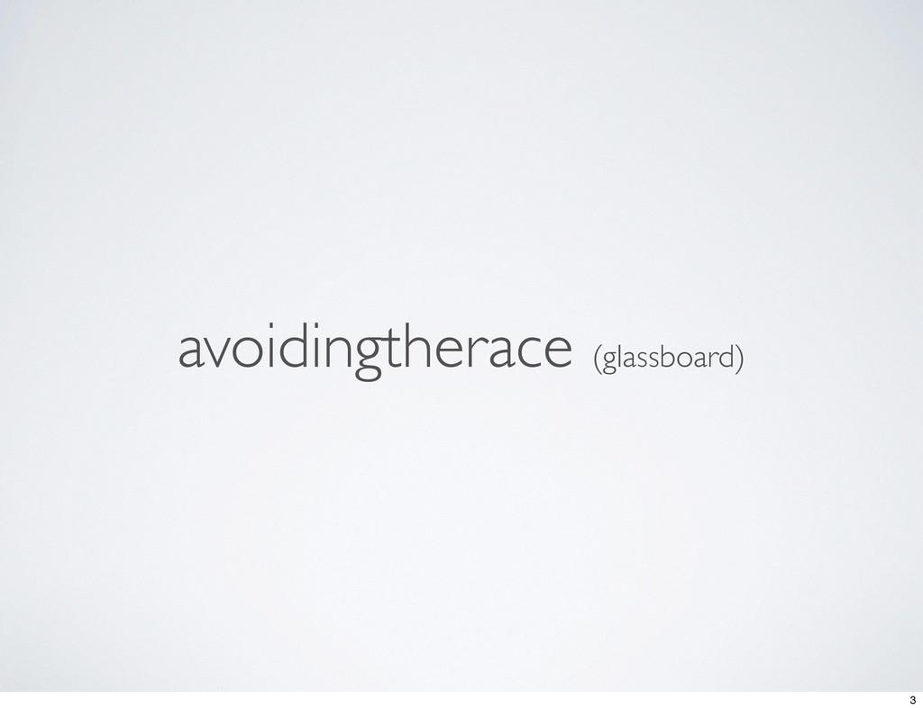 avoidingtherace (glassboard) 3
