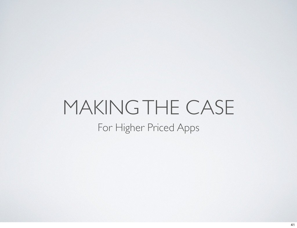 MAKING THE CASE For Higher Priced Apps 41