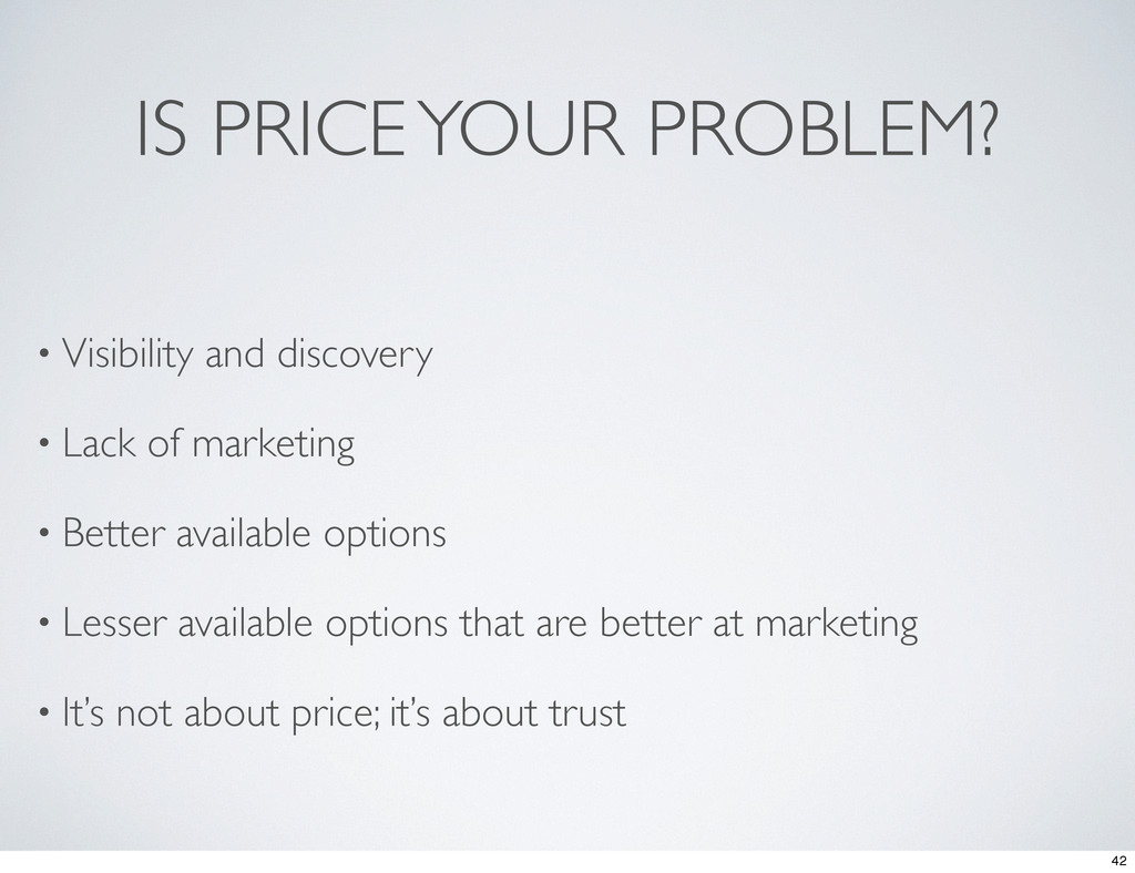 IS PRICE YOUR PROBLEM? • Visibility and discove...