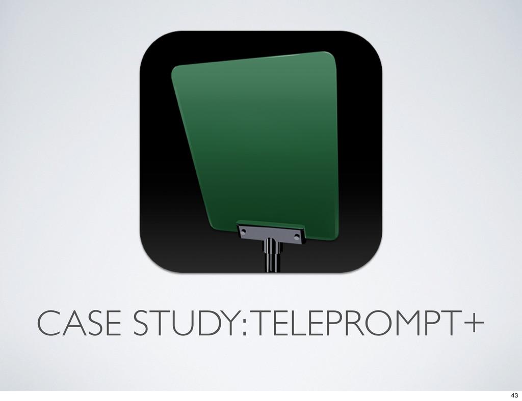 CASE STUDY: TELEPROMPT+ 43