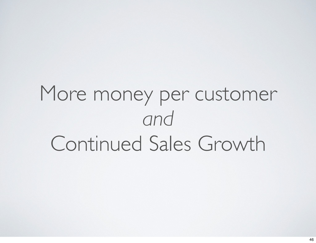 More money per customer and Continued Sales Gro...