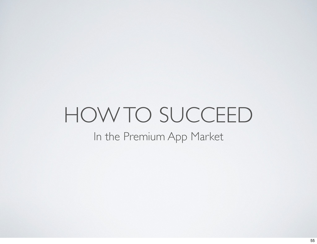 HOW TO SUCCEED In the Premium App Market 55